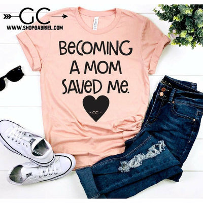 Becoming a Mom Saved Me Tee - Gabriel Clothing Company