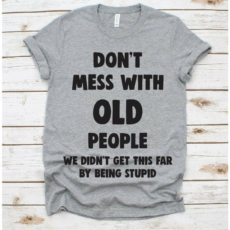 Don't mess with old people tee
