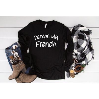 Pardon My French  Long Sleeve or Tee