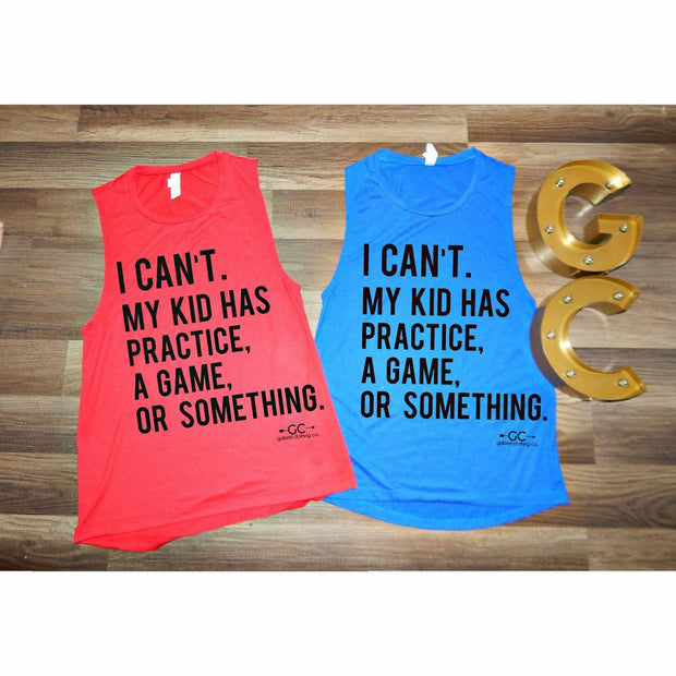 I can't my kid has practice, a game or something TANK - Gabriel Clothing Company