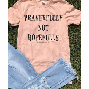 Prayerfully not Hopefully tee