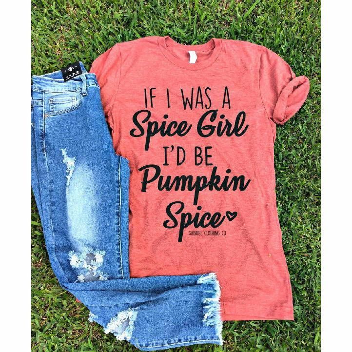 If I was a Spice Girl I would be Pumpkin Spice Tee - Gabriel Clothing Company