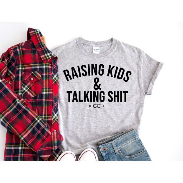 Raising Kids and Talking Sh*t tee
