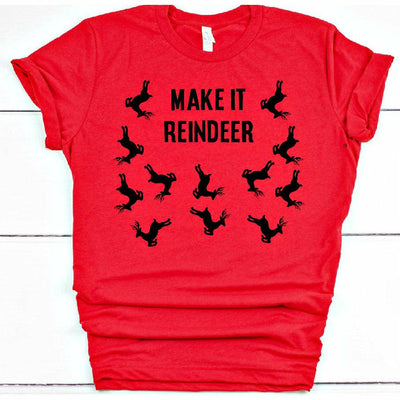 Make it Reindeer T-shirt/Sweatshirt/Long Sleeve