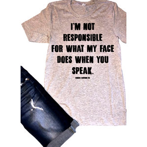 Not Responsible for what my Face does when you Speak Tee - Gabriel Clothing Company