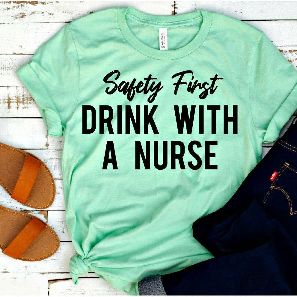Safety First Drink with a nurse tee