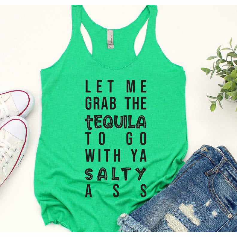 Let me grab the tequila to go with ya salty ass tee or tank