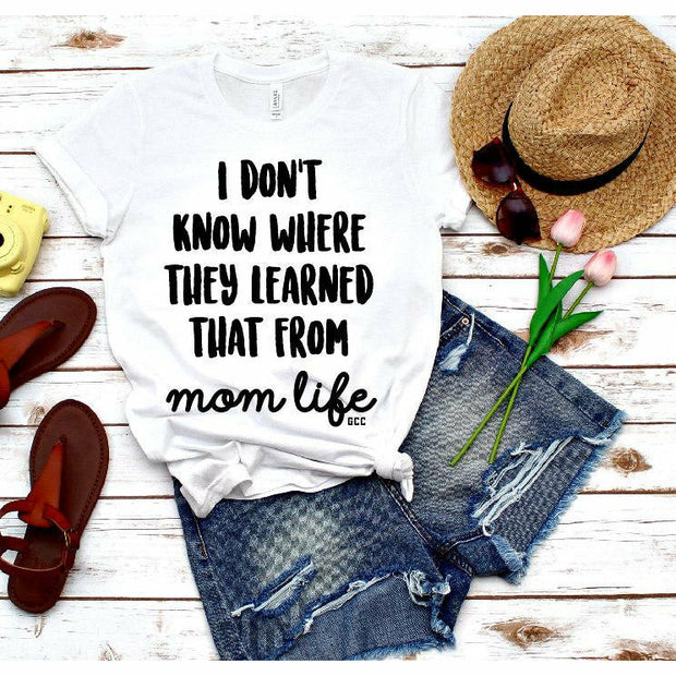 I don't know where they learned that at mom life tee