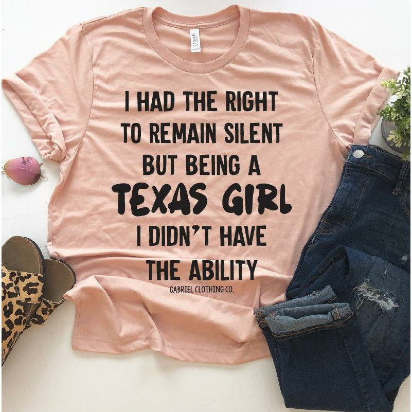 I had the right to remain silent but being a (STATE) girl I didn't have the ability tee - Gabriel Clothing Company