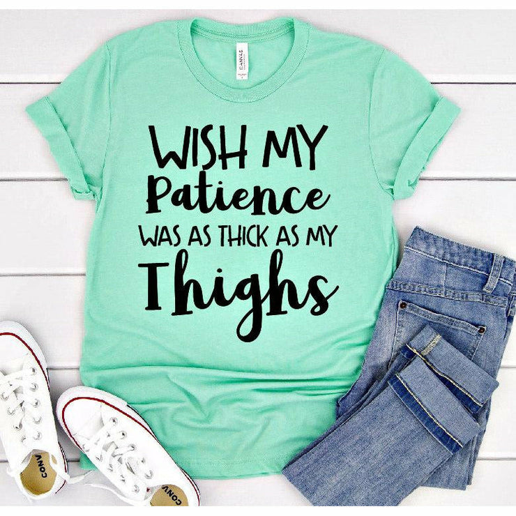 Patience as thick as thighs tee