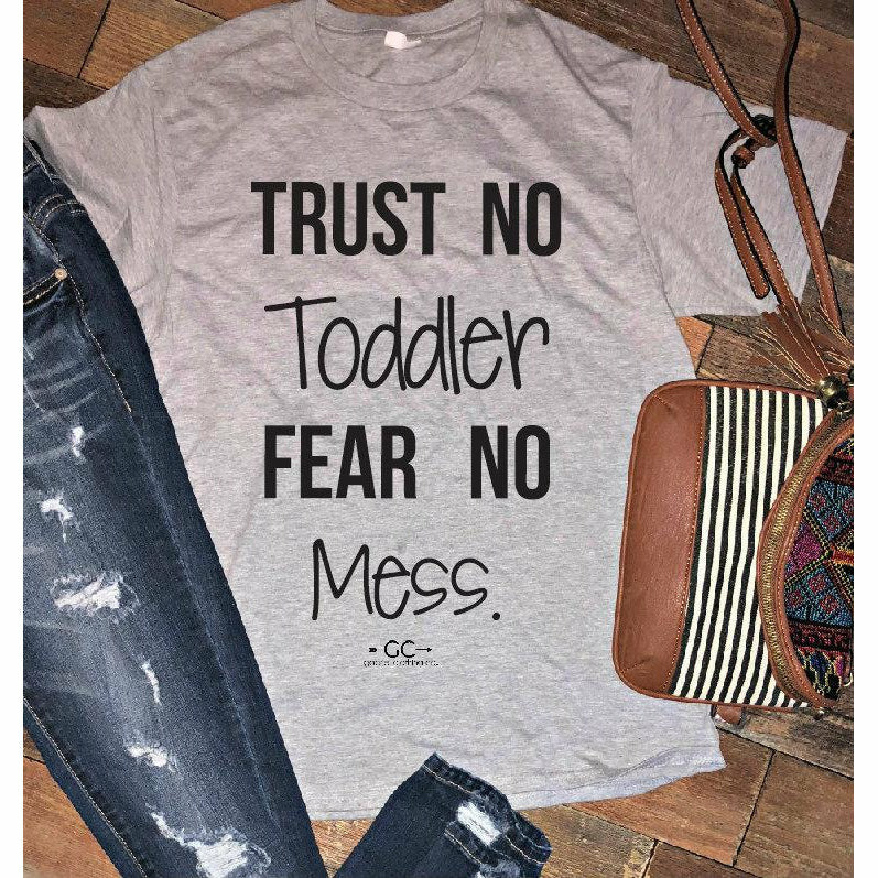 trust no toddler fear no mess
