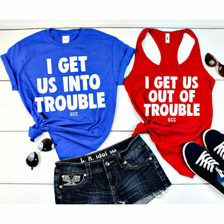I get us into trouble Tank/tee