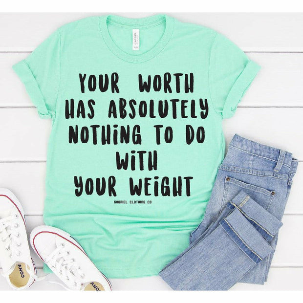 Weight is not your worth tee