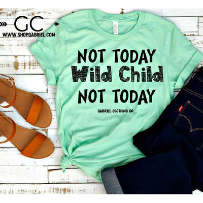 Not Today wild Child Not Today Tee