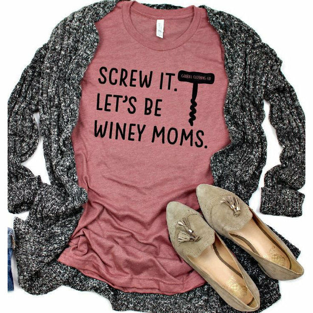 Screw it let's be Winey Moms tee