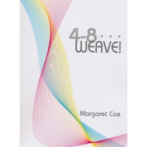 4 - 8 . . . Weave! by Margaret Coe
