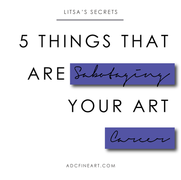 5 Things That Are Sabotaging Your Art Career