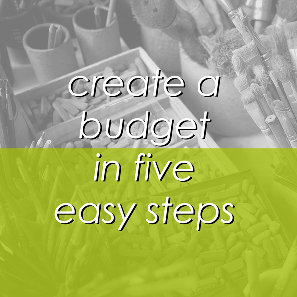 Create a Budget in 5 Easy Steps (and why it's critical for your art career)