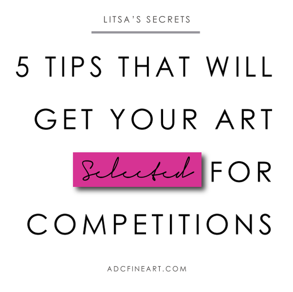 5 Guaranteed Tips that Will Get Your Work Selected for Juried Art Competitions