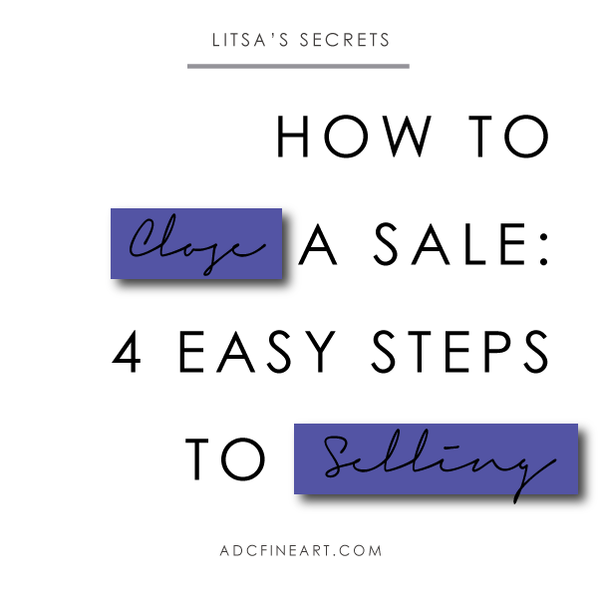 How to Close a Sale: 4 Easy Steps to Selling Your Work