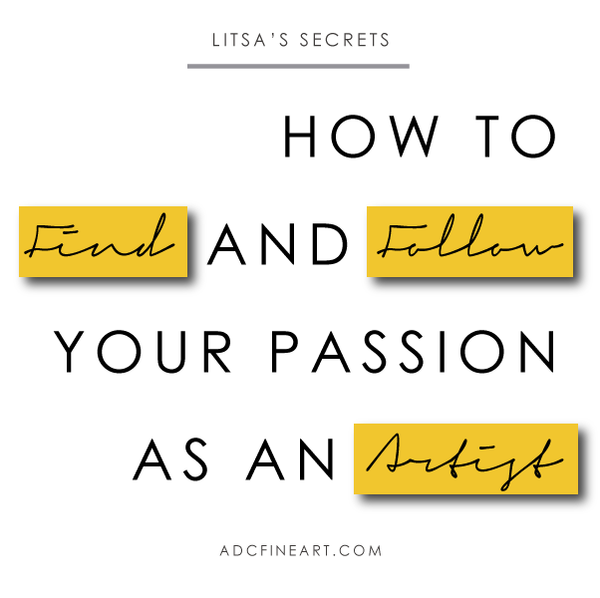 How to Find and Follow Your Passion as an Artist