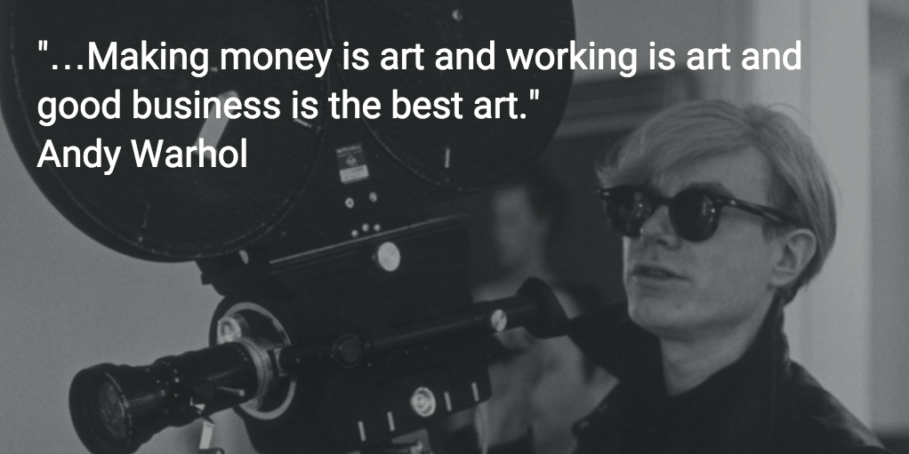 "andy warhol quote ""making money is art and working is art and good business is the best art"