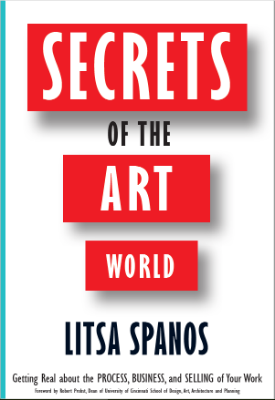 Secrets of the Art World: Getting Real about the Process, Business, and Selling of Your Work