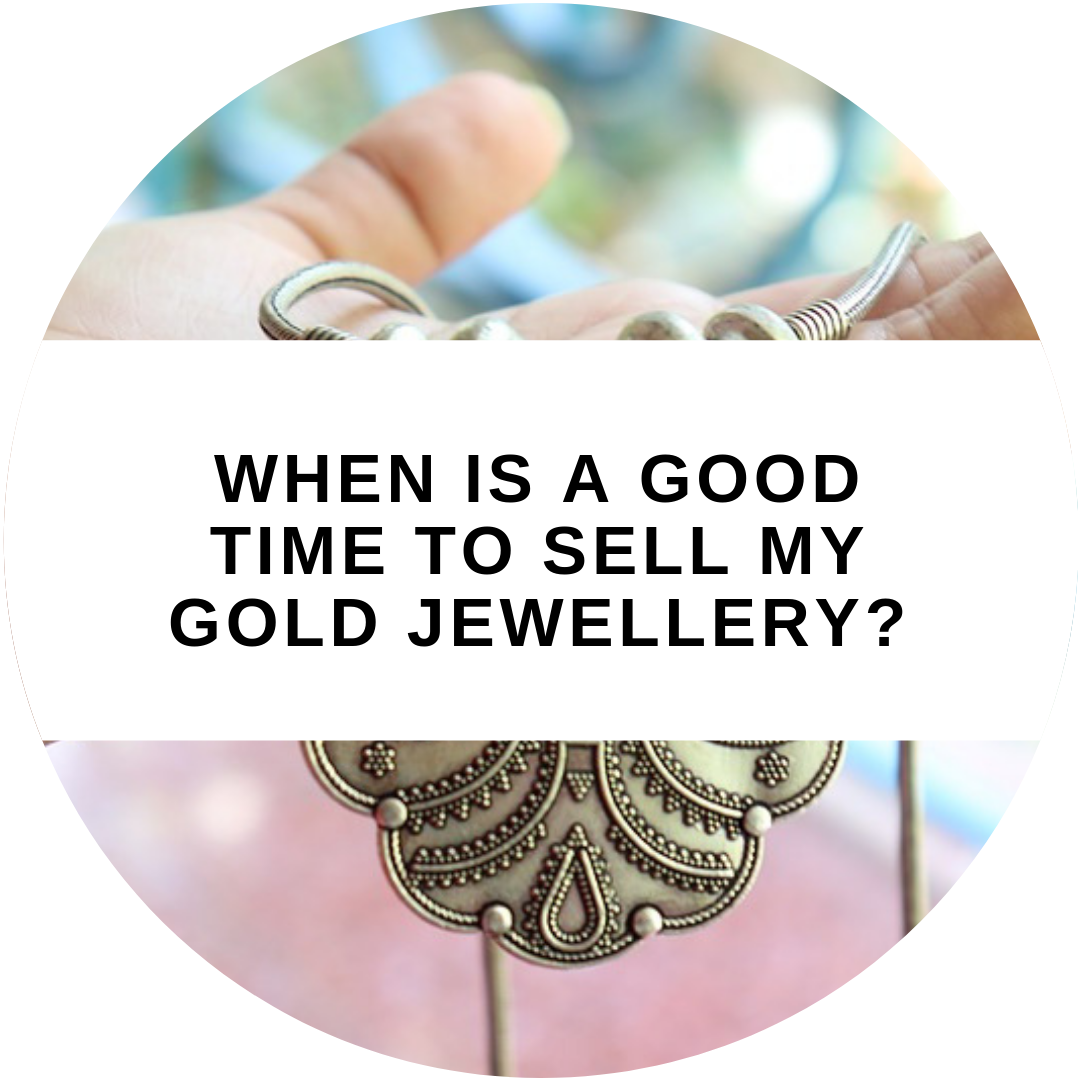 When is a good time to sell my gold jewellery?