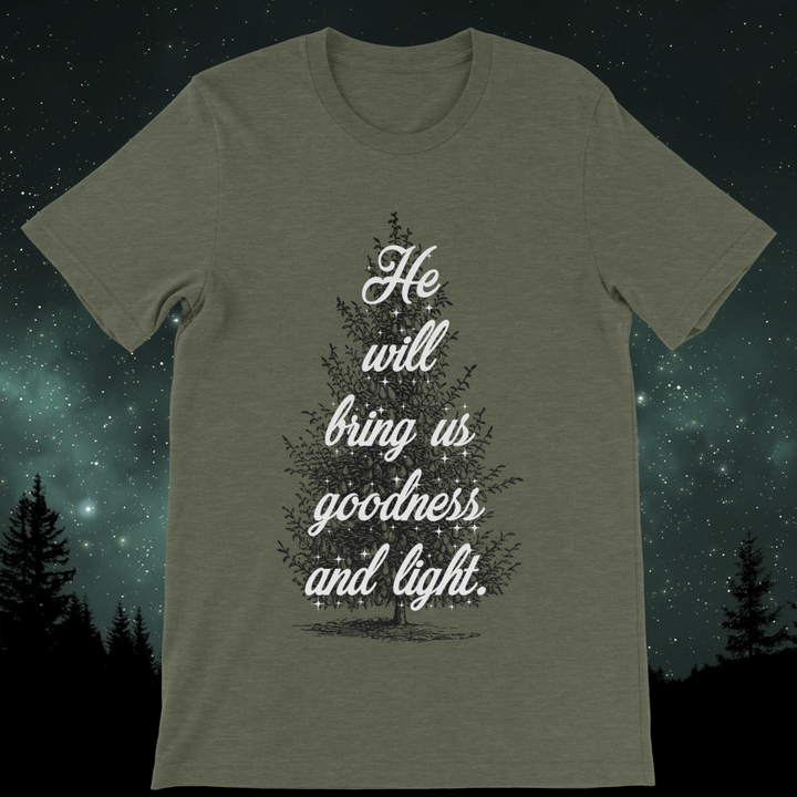 He Will Bring Us Goodness And Light Unisex Tee