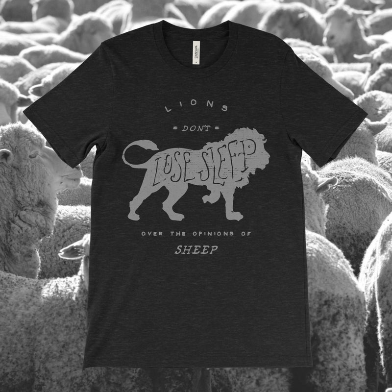 Lions Don't Lose Sleep Over The Opinions Of Sheep Unisex Tee