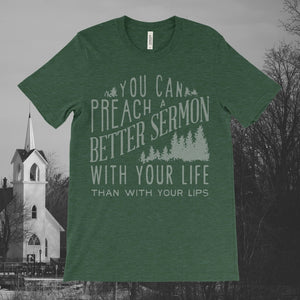 You Can Preach A Better Sermon With Your Life Than With Your Lips Unisex Tee (40% OFF)