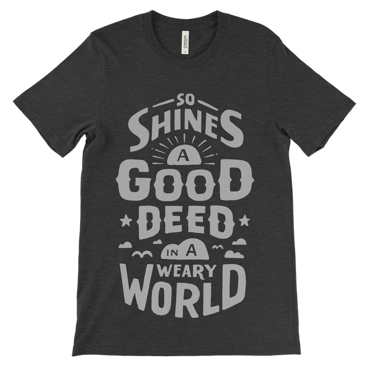 So Shines A Good Deed In A Weary World Love Unisex Tee - Heather Black (75% OFF)