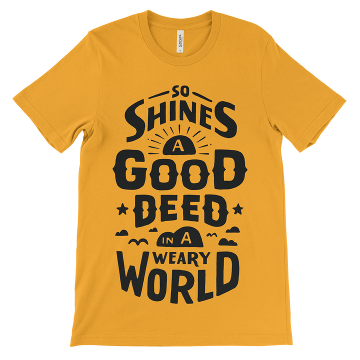 So Shines A Good Deed In A Weary World Love Unisex Tee - Gold