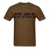 """Do Not Judge Me By My Test Results"" (black) - Men's T-Shirt brown / S - LabRatGifts - 12"