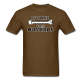 """I Found this Humerus"" - Men's T-Shirt brown / S - LabRatGifts - 8"