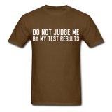"""Do Not Judge Me By My Test Results"" (white) - Men's T-Shirt brown / S - LabRatGifts - 5"