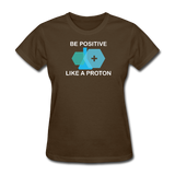 """Be Positive"" (white) - Women's T-Shirt brown / S - LabRatGifts - 3"