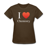 """I ♥ Chemistry"" (white) - Women's T-Shirt brown / S - LabRatGifts - 7"