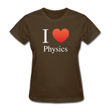 """I ♥ Physics"" (white) - Women's T-Shirt brown / S - LabRatGifts - 7"