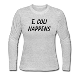 """E. Coli Happens"" (black) - Women's Long Sleeve T-Shirt gray / S - LabRatGifts - 2"