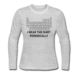 """I Wear this Shirt Periodically"" (black) - Women's Long Sleeve T-Shirt gray / S - LabRatGifts - 2"