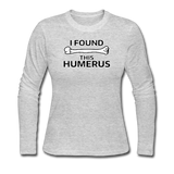 """I Found this Humerus"" - Women's Long Sleeve T-Shirt gray / S - LabRatGifts - 2"