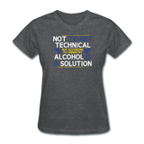 """Technically Alcohol is a Solution"" - Women's T-Shirt deep heather / S - LabRatGifts - 9"