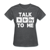 """Talk NErDy To Me"" (white) - Women's T-Shirt deep heather / S - LabRatGifts - 11"