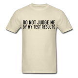 """Do Not Judge Me By My Test Results"" (black) - Men's T-Shirt khaki / S - LabRatGifts - 1"