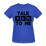 """Talk NErDy To Me"" (black) - Women's T-Shirt royal blue / S - LabRatGifts - 6"