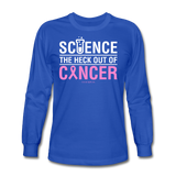 """Science The Heck Out Of Cancer"" (White) - Men's Long Sleeve T-Shirt"