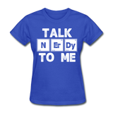 """Talk NErDy To Me"" (white) - Women's T-Shirt royal blue / S - LabRatGifts - 6"