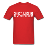 """Do Not Judge Me By My Test Results"" (white) - Men's T-Shirt red / S - LabRatGifts - 9"