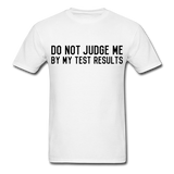 """Do Not Judge Me By My Test Results"" (black) - Men's T-Shirt white / S - LabRatGifts - 13"